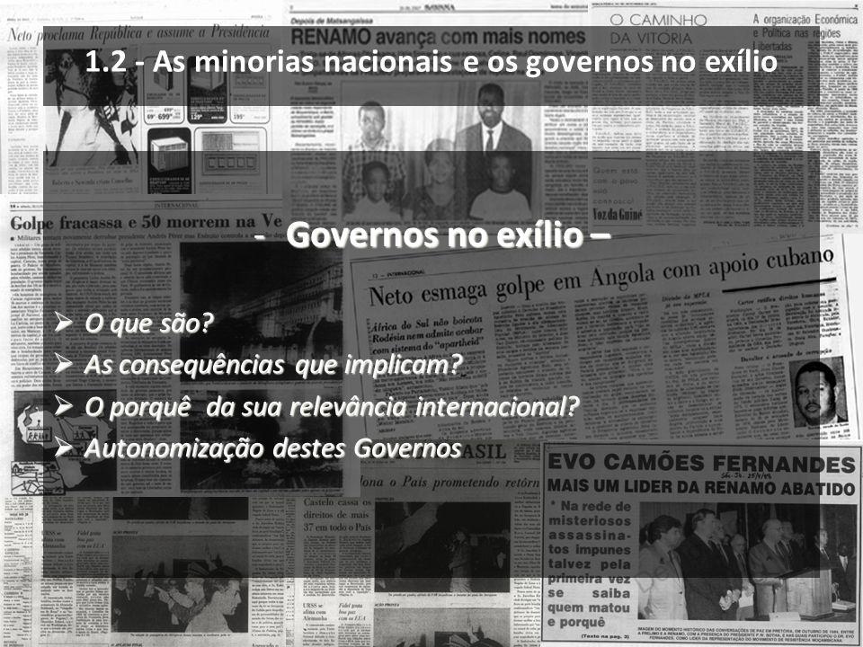 1.2 - As minorias nacionais e os governos no exílio -Governos no exílio – O que são? O que são? As consequências que implicam? As consequências que im