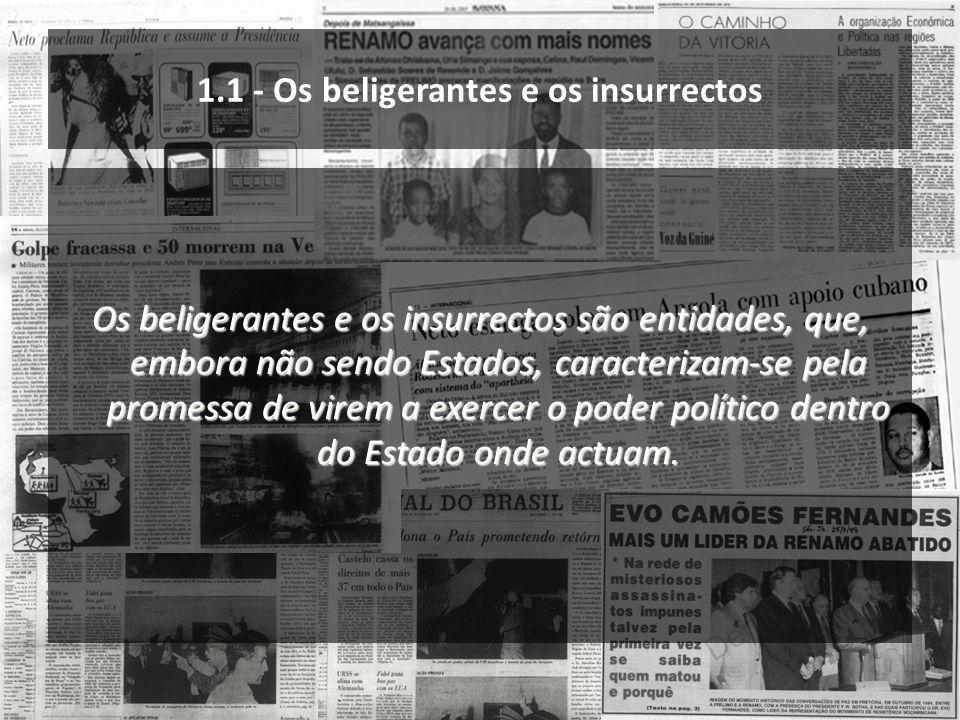 1.1 - Os beligerantes e os insurrectos Os beligerantes e os insurrectos são entidades, que, embora não sendo Estados, caracterizam-se pela promessa de