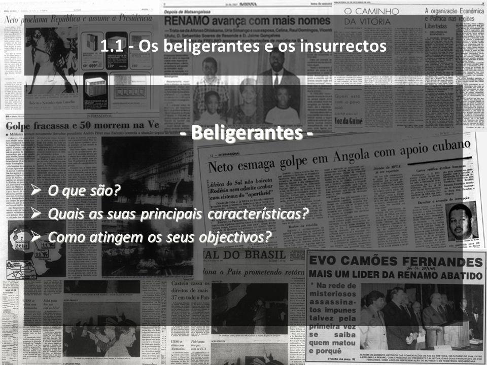 1.1 - Os beligerantes e os insurrectos - Beligerantes - - Beligerantes - O que são? O que são? Quais as suas principais características? Quais as suas
