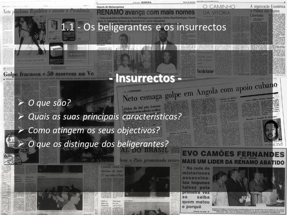 1.1 - Os beligerantes e os insurrectos - Insurrectos - - Insurrectos - O que são? Quais as suas principais características? Como atingem os seus objec