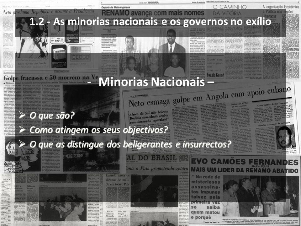 1.2 - As minorias nacionais e os governos no exílio -Minorias Nacionais – O que são? O que são? Como atingem os seus objectivos? Como atingem os seus