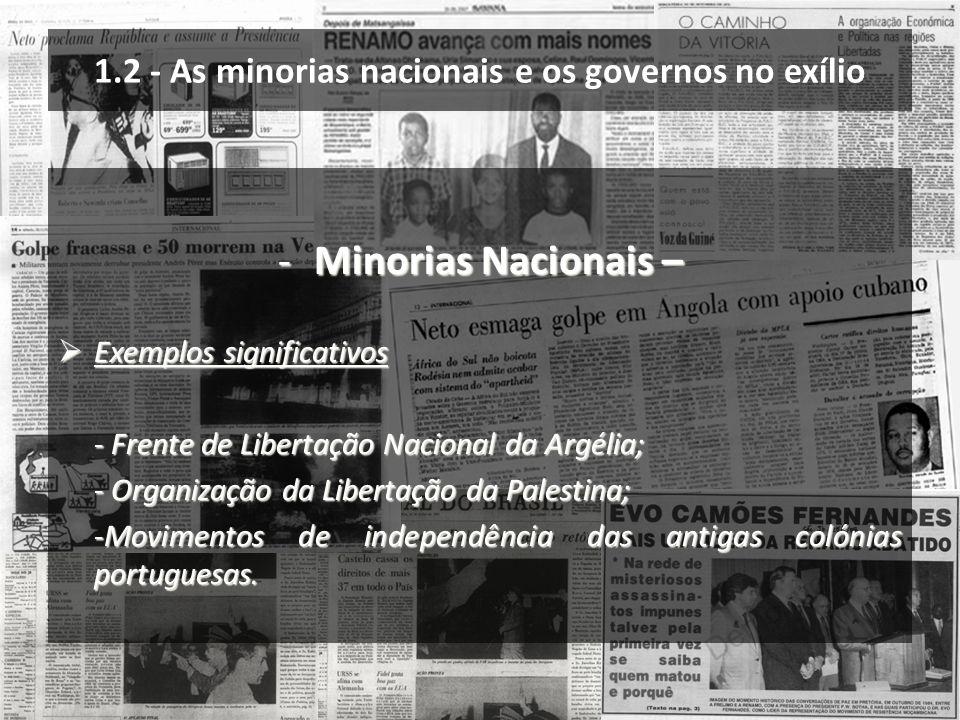 1.2 - As minorias nacionais e os governos no exílio -Minorias Nacionais – Exemplos significativos Exemplos significativos - Frente de Libertação Nacio