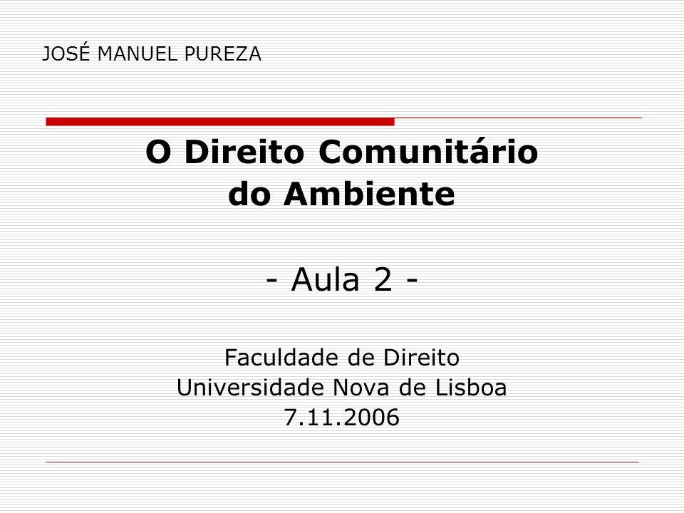 JOSÉ MANUEL PUREZA O Direito Comunitário do Ambiente - Aula 2 - Faculdade de Direito Universidade Nova de Lisboa 7.11.2006