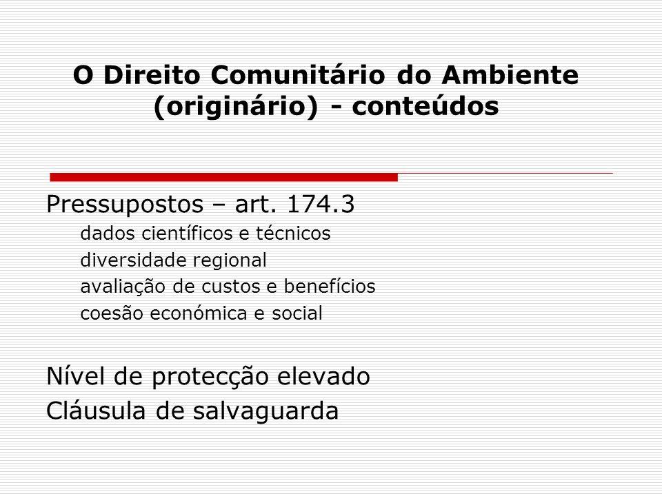 Pressupostos – art. 174.3 dados científicos e técnicos diversidade regional avaliação de custos e benefícios coesão económica e social Nível de protec