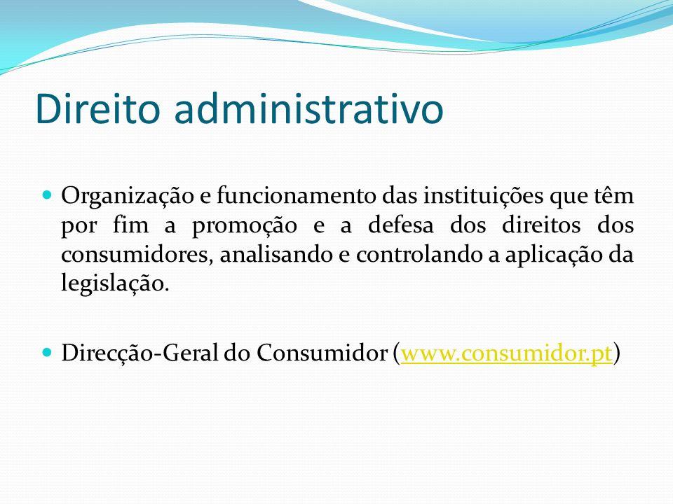 Direito administrativo Organização e funcionamento das instituições que têm por fim a promoção e a defesa dos direitos dos consumidores, analisando e