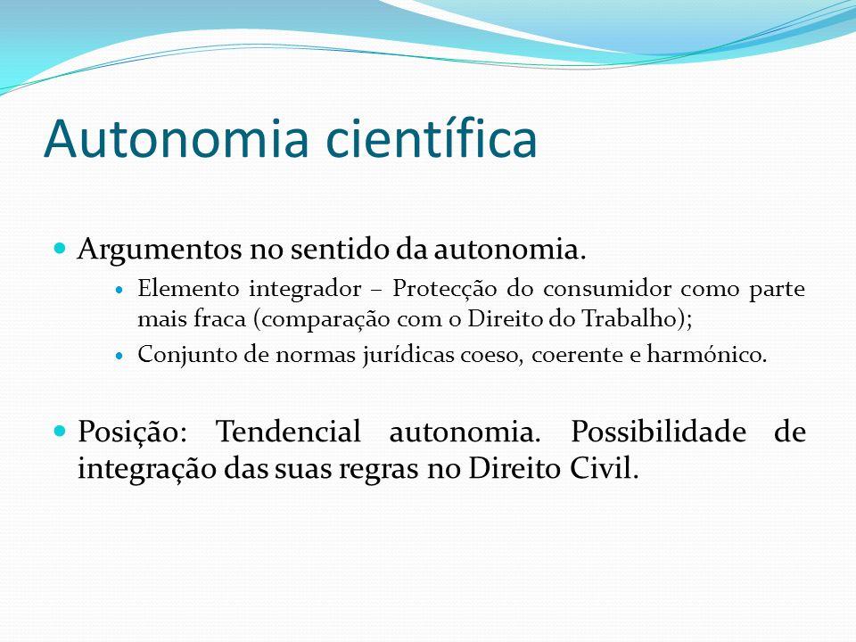 Autonomia científica Argumentos no sentido da autonomia. Elemento integrador – Protecção do consumidor como parte mais fraca (comparação com o Direito
