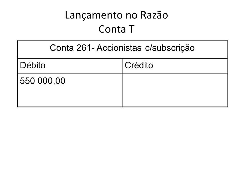 Lançamento no Razão Conta T Conta 261- Accionistas c/subscrição DébitoCrédito 550 000,00