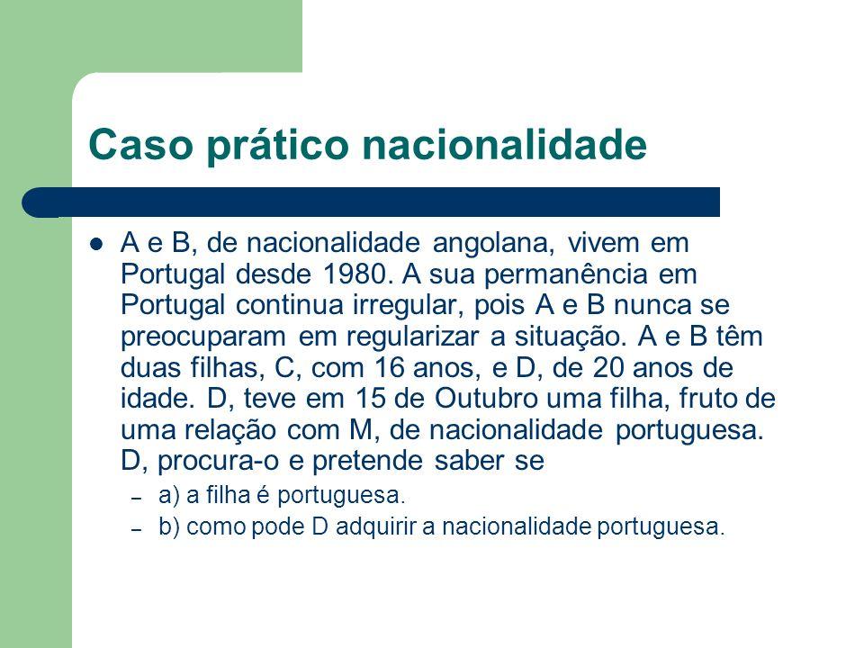 Caso prático nacionalidade A e B, de nacionalidade angolana, vivem em Portugal desde 1980.