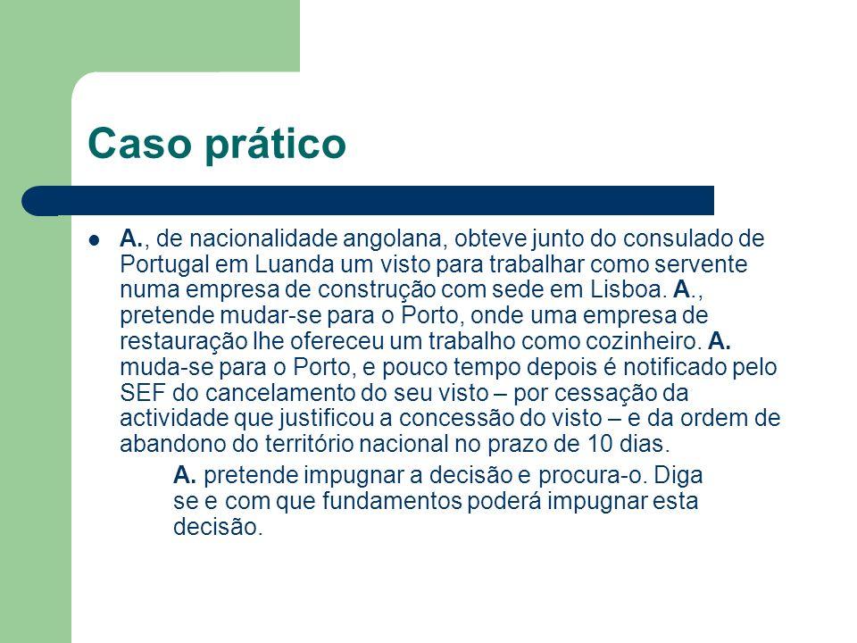 Caso prático A., de nacionalidade angolana, obteve junto do consulado de Portugal em Luanda um visto para trabalhar como servente numa empresa de construção com sede em Lisboa.