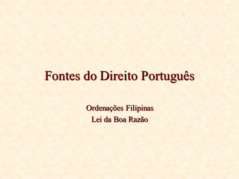 Fontes do Direito Português Ordenações Filipinas Lei da Boa Razão