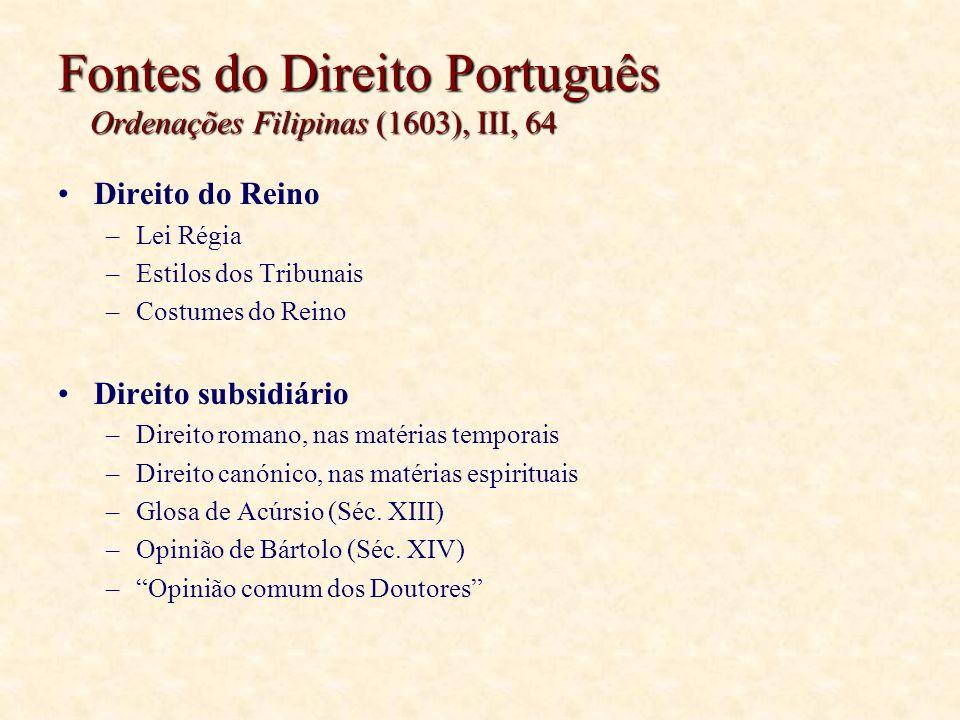 Fontes do Direito Português Ordenações Filipinas (1603), III, 64 Direito do Reino –Lei Régia –Estilos dos Tribunais –Costumes do Reino Direito subsidi