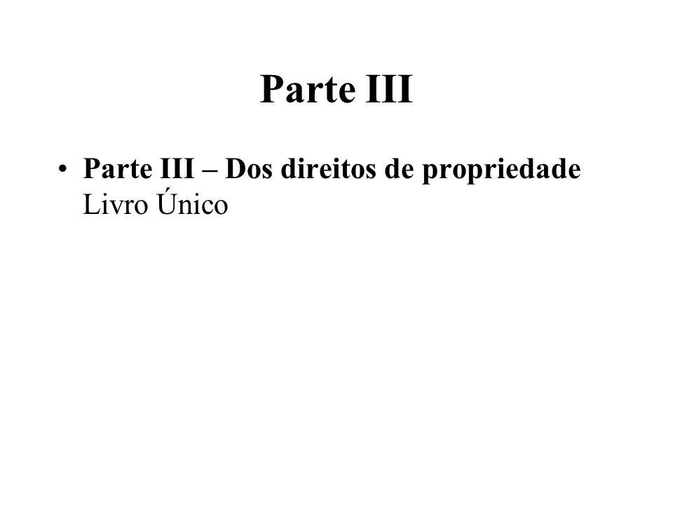 Parte III Parte III – Dos direitos de propriedade Livro Único