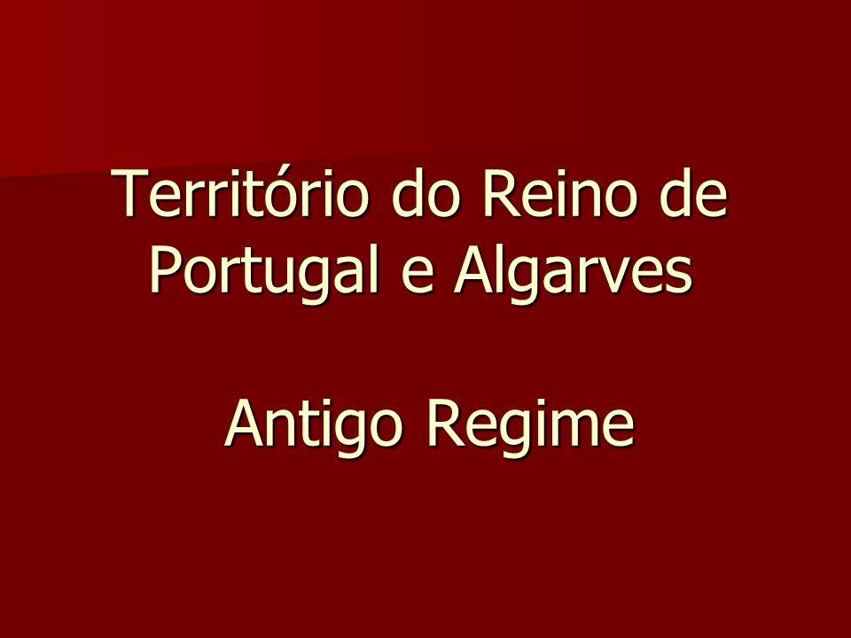 Território do Reino de Portugal e Algarves Antigo Regime
