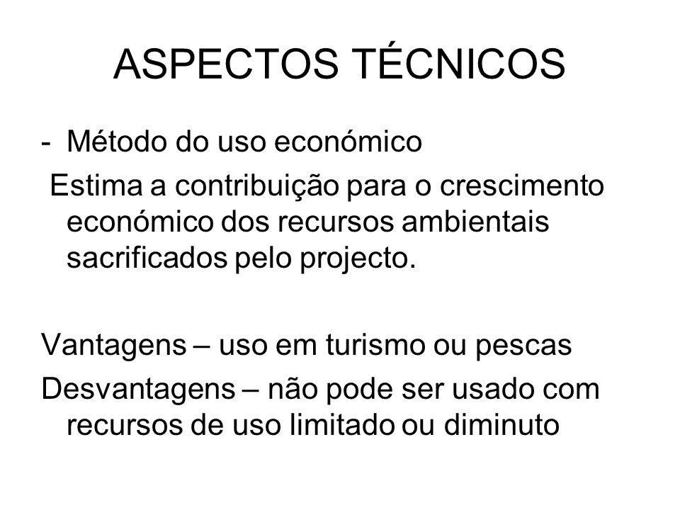 ASPECTOS TÉCNICOS -Método do uso económico Estima a contribuição para o crescimento económico dos recursos ambientais sacrificados pelo projecto. Vant