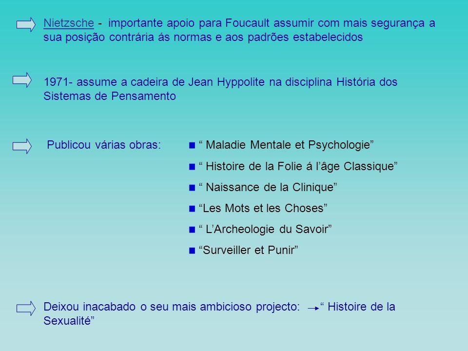 Apresentou a sua tese principal em 1961 – História da Loucura Foucault insiste em pensar a loucura na sua especificidade, não como uma essência imutável que se manteria através do tempo e as culturas Em 25 de Junho de 1984 – Foucault morre devido a complicações provocadas pela sida