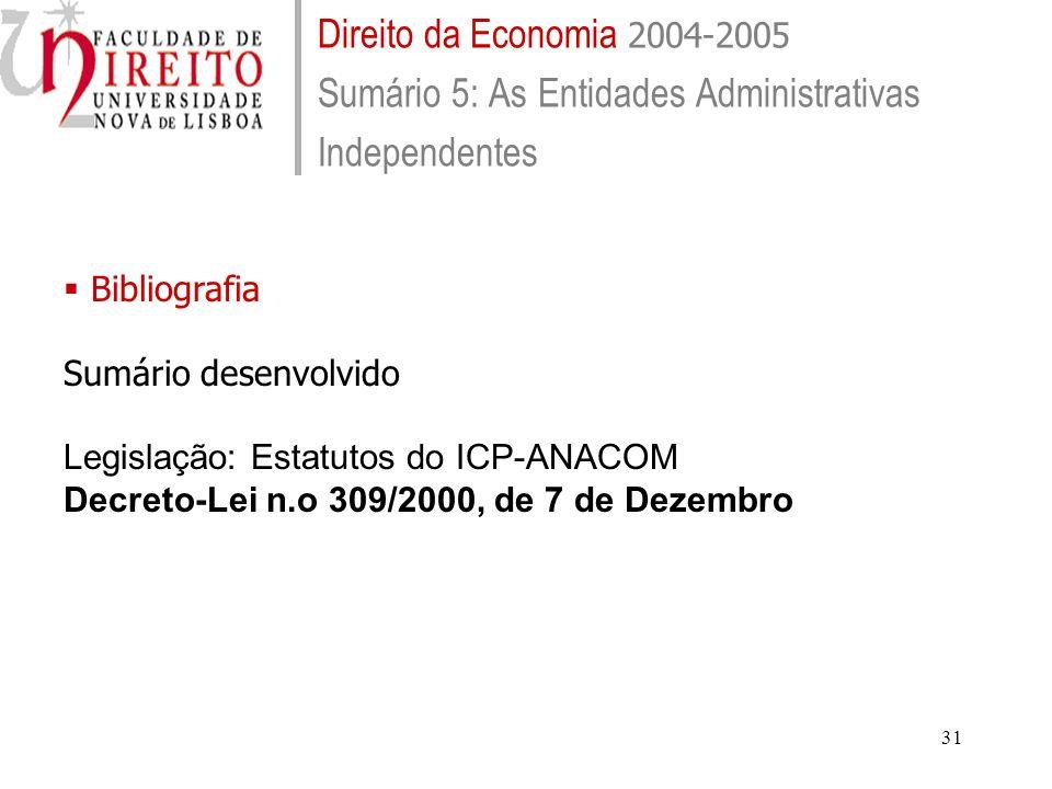 31 Direito da Economia 2004-2005 Sumário 5: As Entidades Administrativas Independentes Bibliografia Sumário desenvolvido Legislação: Estatutos do ICP-ANACOM Decreto-Lei n.o 309/2000, de 7 de Dezembro