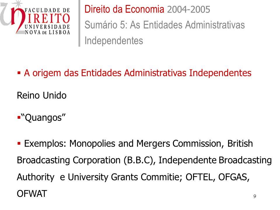 30 Direito da Economia 2004-2005 Sumário 5: As Entidades Administrativas Independentes Problemas jurídico-constitucionais exigência da apresentação, discussão e aprovação de relatórios de actividade PORTUGAL: art.