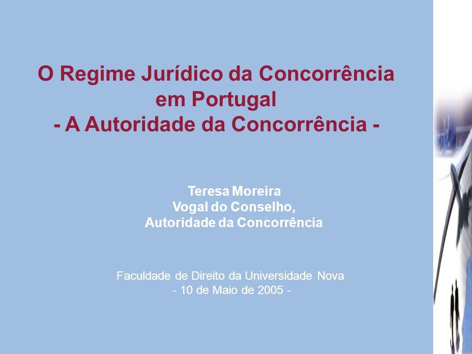 O Regime Jurídico da Concorrência em Portugal - A Autoridade da Concorrência - Teresa Moreira Vogal do Conselho, Autoridade da Concorrência Faculdade
