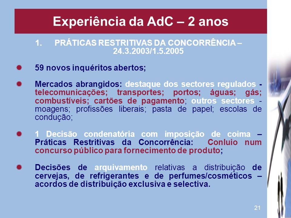 21 1.PRÁTICAS RESTRITIVAS DA CONCORRÊNCIA – 24.3.2003/1.5.2005 59 novos inquéritos abertos; Mercados abrangidos: destaque dos sectores regulados - tel