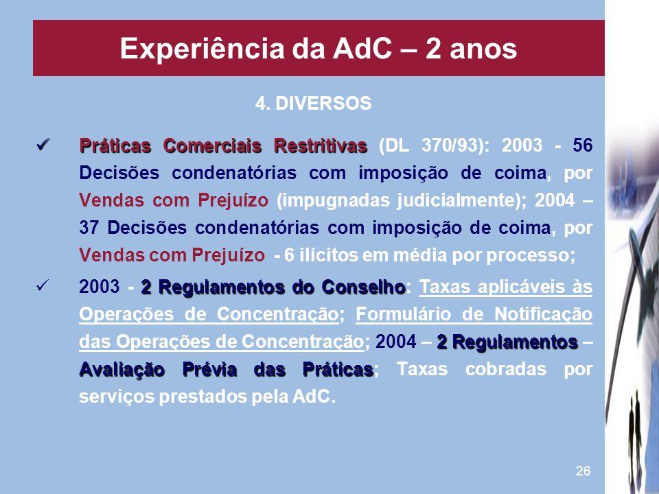 26 4. DIVERSOS Práticas Comerciais Restritivas Práticas Comerciais Restritivas (DL 370/93): 2003 - 56 Decisões condenatórias com imposição de coima, p