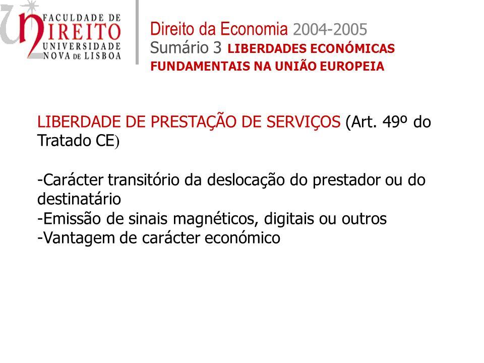 LIBERDADE DE PRESTAÇÃO DE SERVIÇOS (Art. 49º do Tratado CE ) -Carácter transitório da deslocação do prestador ou do destinatário -Emissão de sinais ma