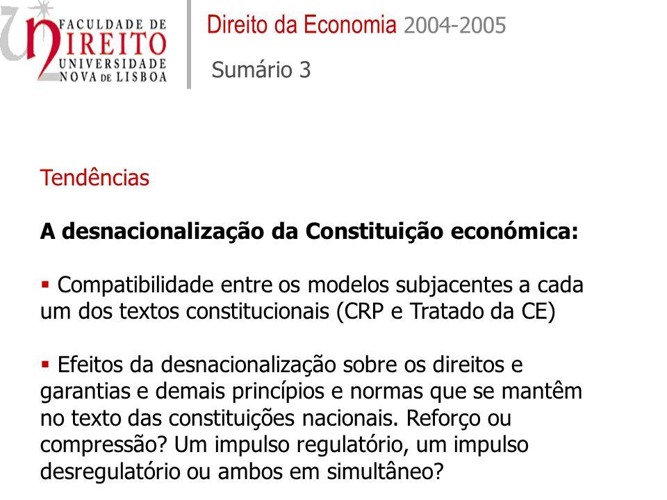 Direito da Economia 2004-2005 Sumário 3 Tendências A desnacionalização da Constituição económica: Compatibilidade entre os modelos subjacentes a cada