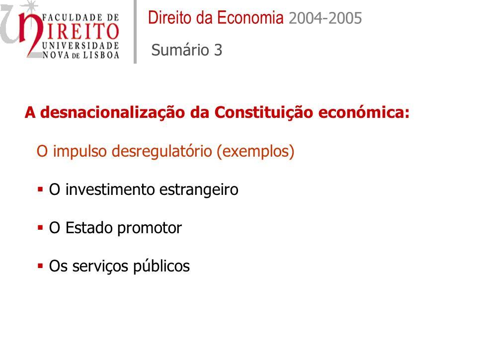 Direito da Economia 2004-2005 Sumário 3 O impulso desregulatório (exemplos) O investimento estrangeiro O Estado promotor Os serviços públicos A desnac