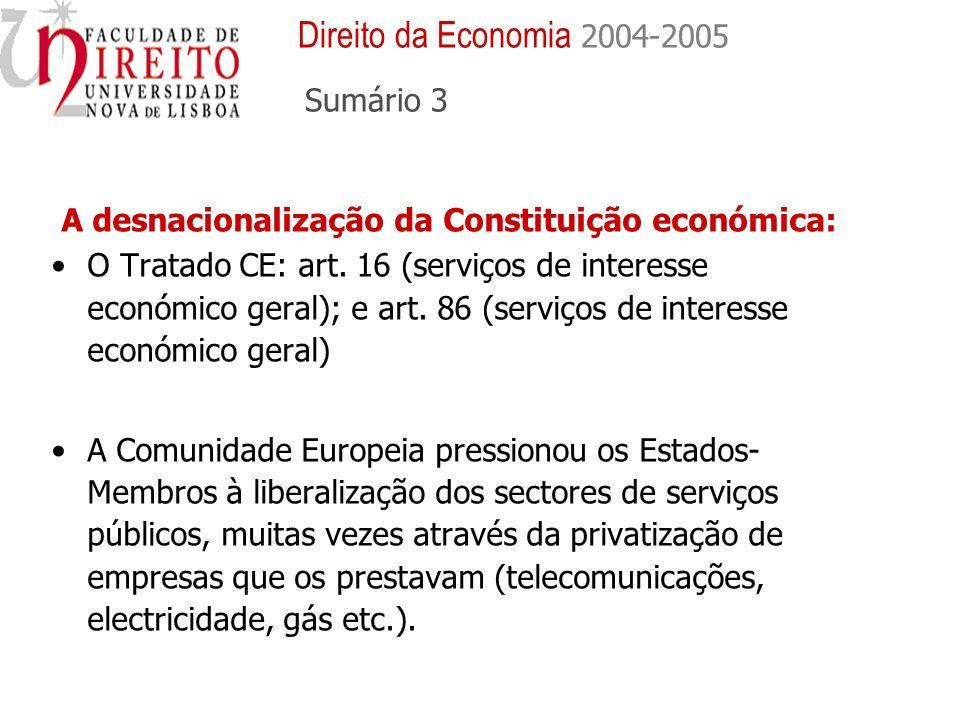 O Tratado CE: art. 16 (serviços de interesse económico geral); e art. 86 (serviços de interesse económico geral) A Comunidade Europeia pressionou os E