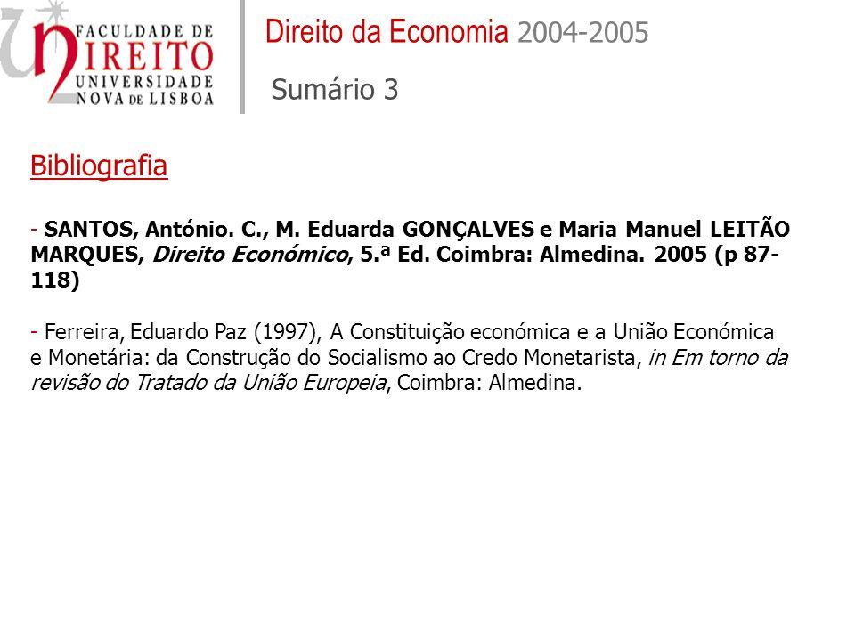Direito da Economia 2004-2005 Sumário 3 Bibliografia - SANTOS, António. C., M. Eduarda GONÇALVES e Maria Manuel LEITÃO MARQUES, Direito Económico, 5.ª