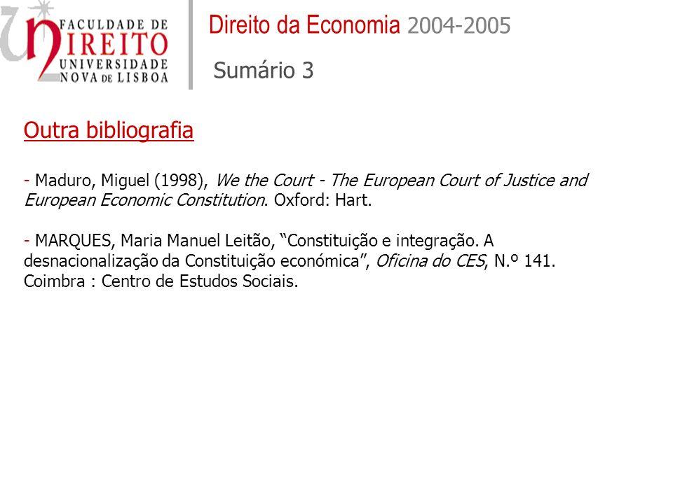 Direito da Economia 2004-2005 Sumário 3 Outra bibliografia - Maduro, Miguel (1998), We the Court - The European Court of Justice and European Economic