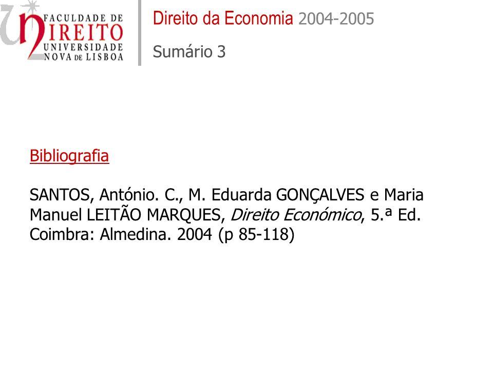 Direito da Economia 2004-2005 Sumário 3 Bibliografia SANTOS, António. C., M. Eduarda GONÇALVES e Maria Manuel LEITÃO MARQUES, Direito Económico, 5.ª E