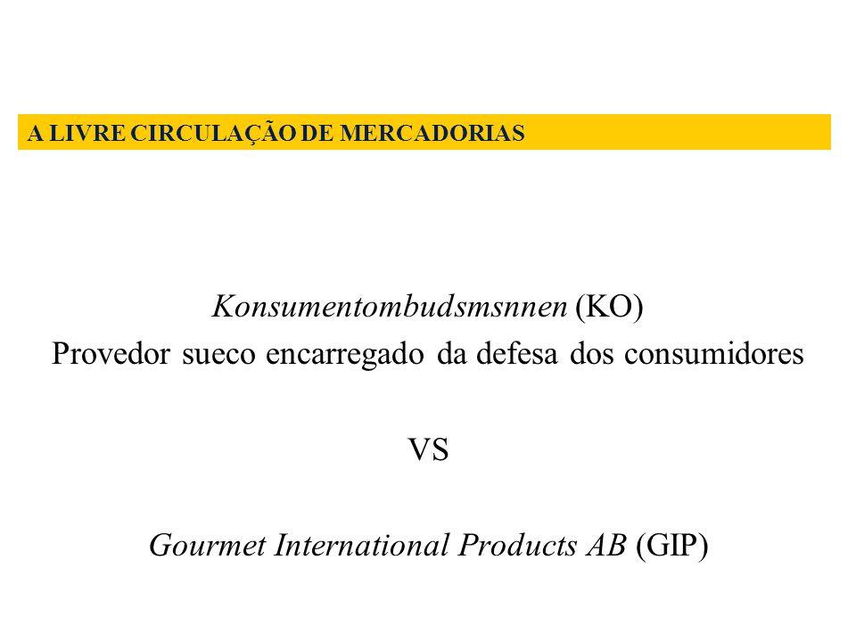 Konsumentombudsmsnnen (KO) Provedor sueco encarregado da defesa dos consumidores VS Gourmet International Products AB (GIP) A LIVRE CIRCULAÇÃO DE MERC