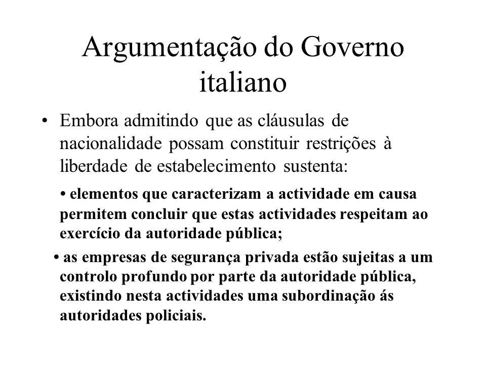 Argumentação do Governo italiano Embora admitindo que as cláusulas de nacionalidade possam constituir restrições à liberdade de estabelecimento susten