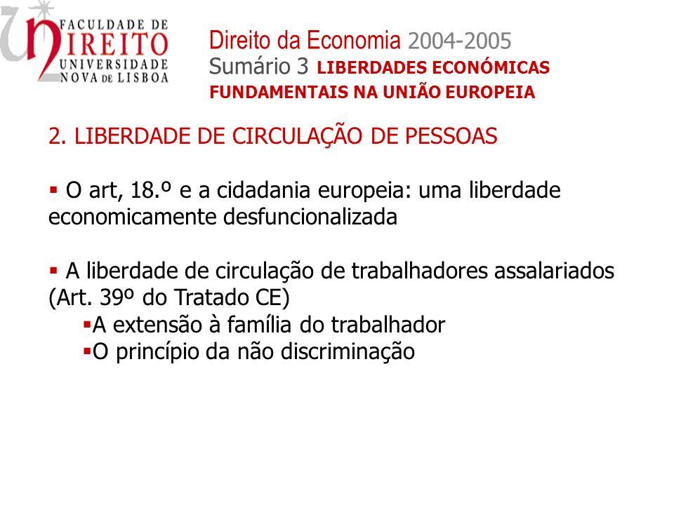 2. LIBERDADE DE CIRCULAÇÃO DE PESSOAS O art, 18.º e a cidadania europeia: uma liberdade economicamente desfuncionalizada A liberdade de circulação de