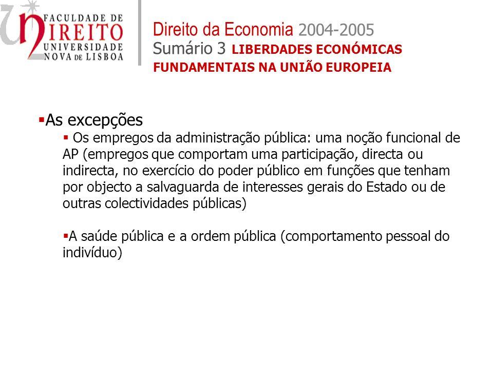 As excepções Os empregos da administração pública: uma noção funcional de AP (empregos que comportam uma participação, directa ou indirecta, no exercí