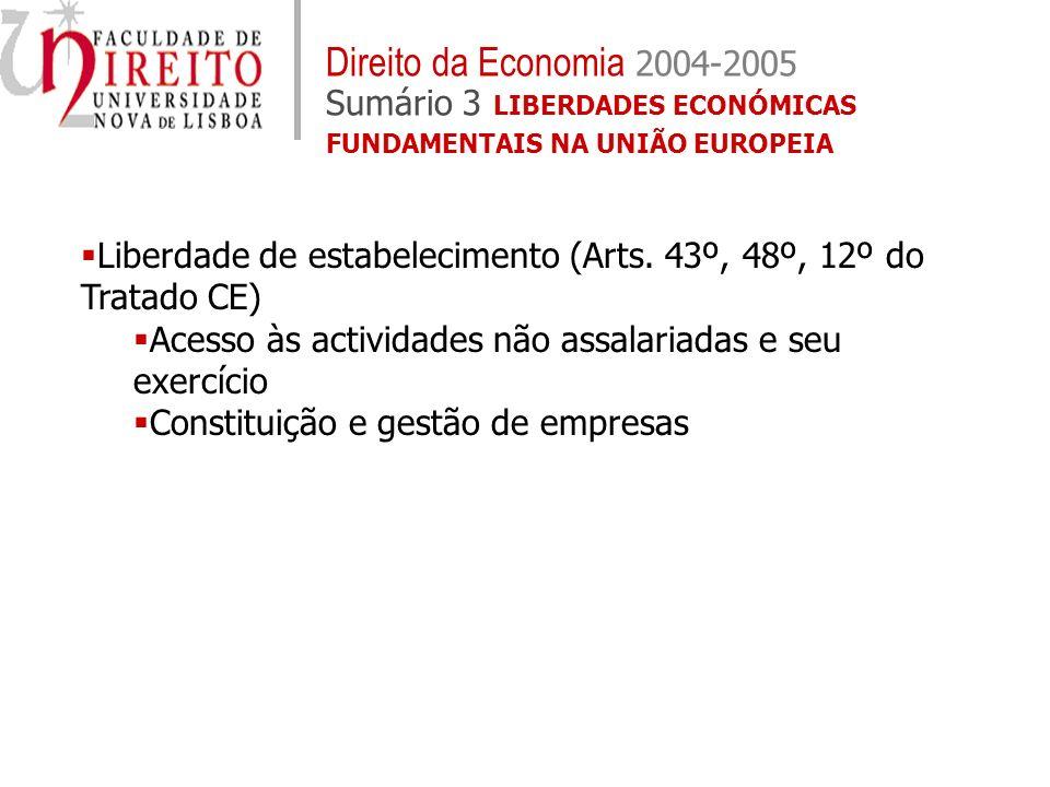 Liberdade de estabelecimento (Arts. 43º, 48º, 12º do Tratado CE) Acesso às actividades não assalariadas e seu exercício Constituição e gestão de empre