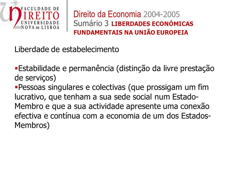 Liberdade de estabelecimento Estabilidade e permanência (distinção da livre prestação de serviços) Pessoas singulares e colectivas (que prossigam um f