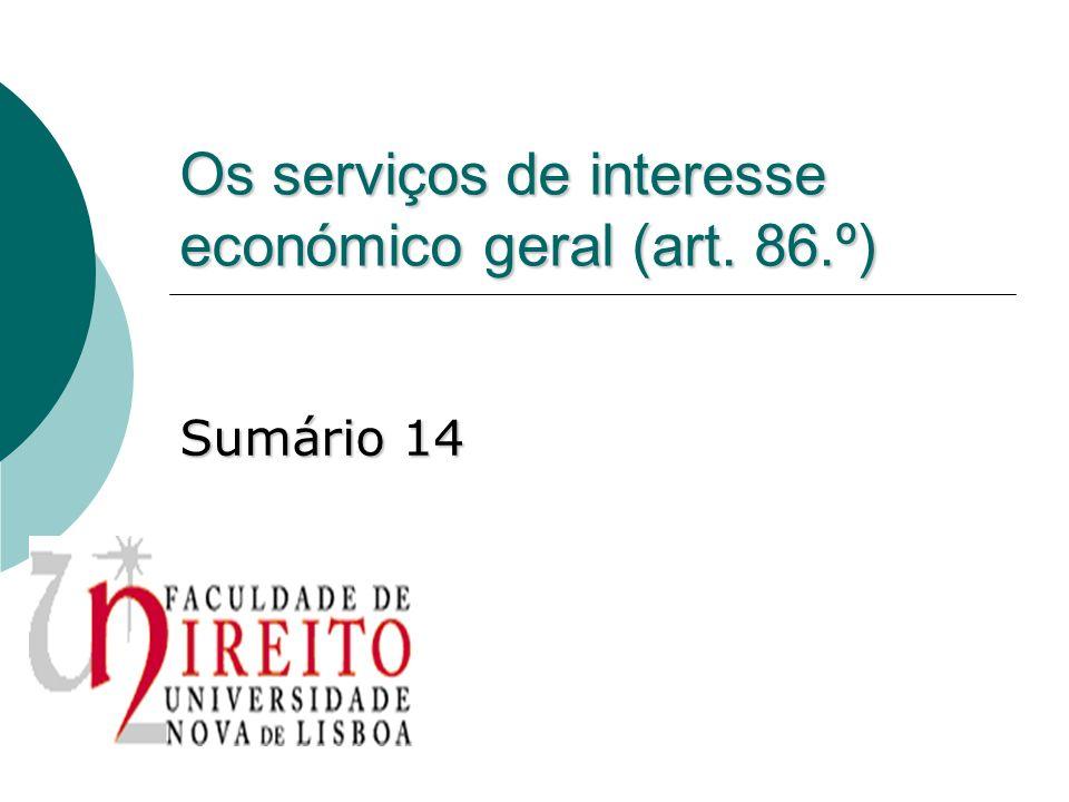 Os serviços de interesse económico geral (art. 86.º) Sumário 14