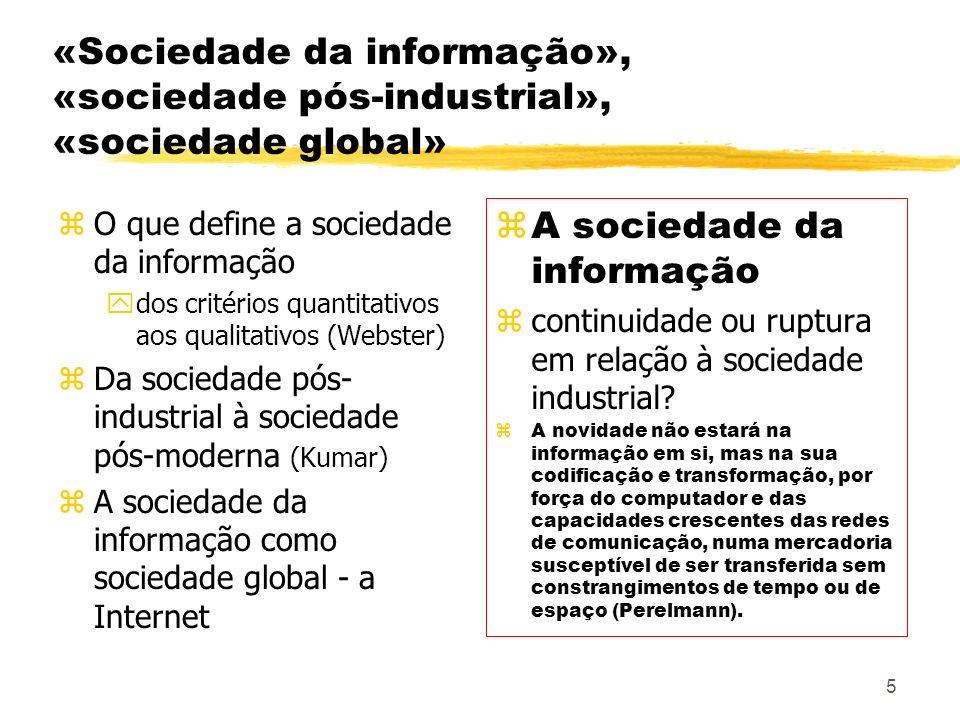 5 «Sociedade da informação», «sociedade pós-industrial», «sociedade global» zO que define a sociedade da informação ydos critérios quantitativos aos q