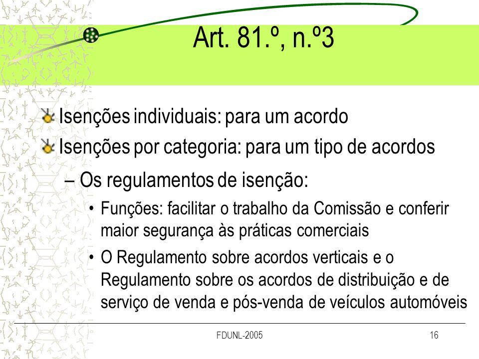 FDUNL-200516 Art. 81.º, n.º3 Isenções individuais: para um acordo Isenções por categoria: para um tipo de acordos –Os regulamentos de isenção: Funções