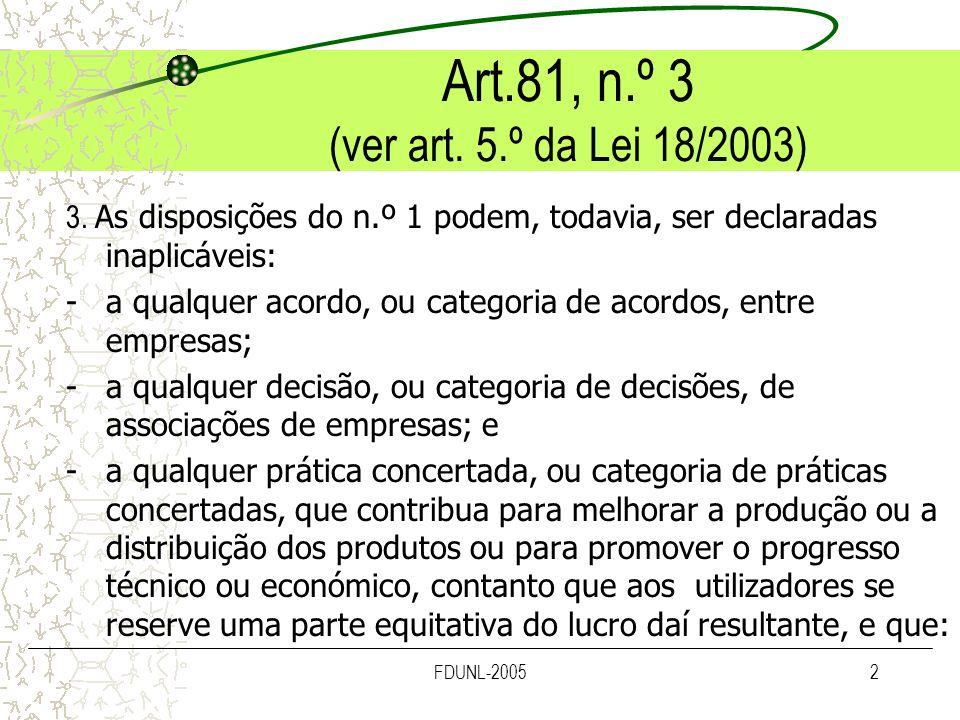 FDUNL-20053 Art.81, n.º 3 a) Não imponham às empresas em causa quaisquer restrições que não sejam indispensáveis à consecução desses objectivos; b) Nem dêem a essas empresas a possibilidade de eliminar a concorrência relativamente a uma parte substancial dos produtos em causa.