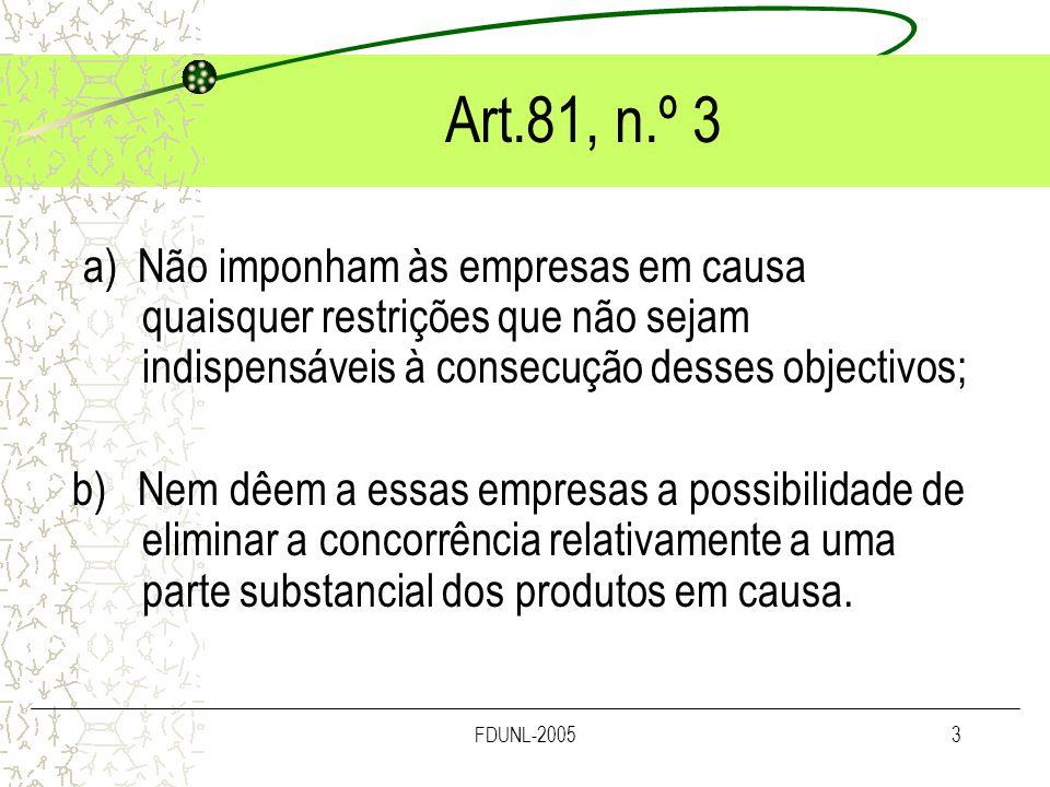 FDUNL-20053 Art.81, n.º 3 a) Não imponham às empresas em causa quaisquer restrições que não sejam indispensáveis à consecução desses objectivos; b) Ne