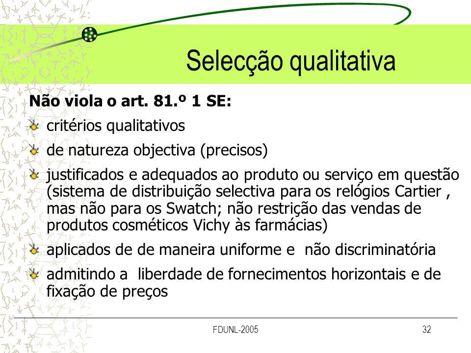 FDUNL-200532 Selecção qualitativa Não viola o art. 81.º 1 SE: critérios qualitativos de natureza objectiva (precisos) justificados e adequados ao prod