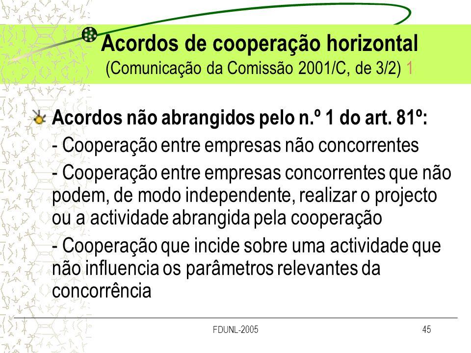 FDUNL-200545 Acordos de cooperação horizontal (Comunicação da Comissão 2001/C, de 3/2) 1 Acordos não abrangidos pelo n.º 1 do art. 81º: - Cooperação e