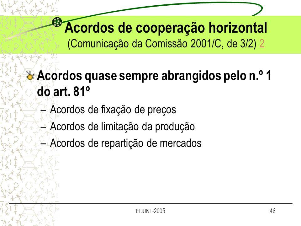 FDUNL-200546 Acordos de cooperação horizontal (Comunicação da Comissão 2001/C, de 3/2) 2 Acordos quase sempre abrangidos pelo n.º 1 do art. 81º –Acord
