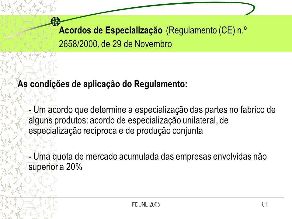 FDUNL-200561 As condições de aplicação do Regulamento: - Um acordo que determine a especialização das partes no fabrico de alguns produtos: acordo de
