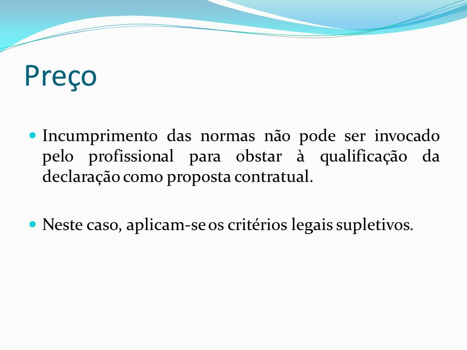 Preço Incumprimento das normas não pode ser invocado pelo profissional para obstar à qualificação da declaração como proposta contratual. Neste caso,