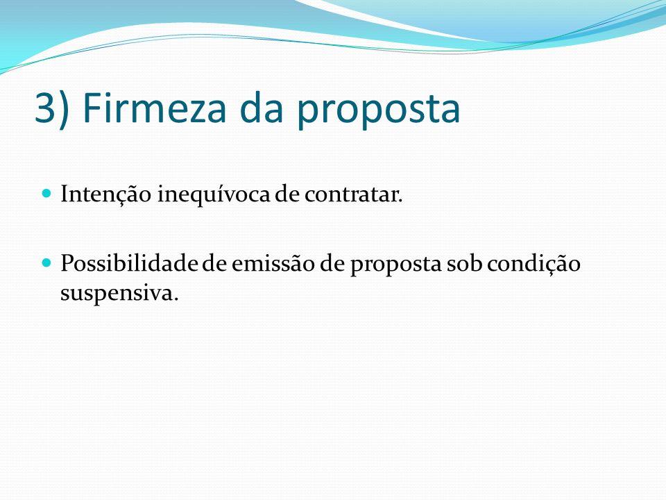 3) Firmeza da proposta Intenção inequívoca de contratar. Possibilidade de emissão de proposta sob condição suspensiva.
