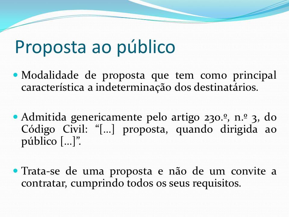 Proposta ao público Modalidade de proposta que tem como principal característica a indeterminação dos destinatários. Admitida genericamente pelo artig