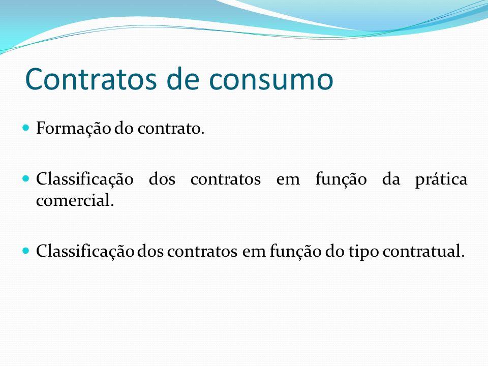 Contratos de consumo Formação do contrato. Classificação dos contratos em função da prática comercial. Classificação dos contratos em função do tipo c